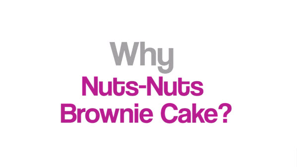 Why Nuts-Nuts Brownie Cake?